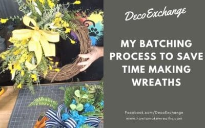 My Batching Process to Save Time Making Wreaths to Sell