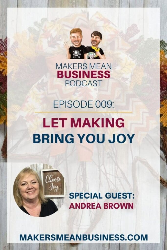 Makers Mean Business Podcast Episode 9: Let Making Bring You Joy