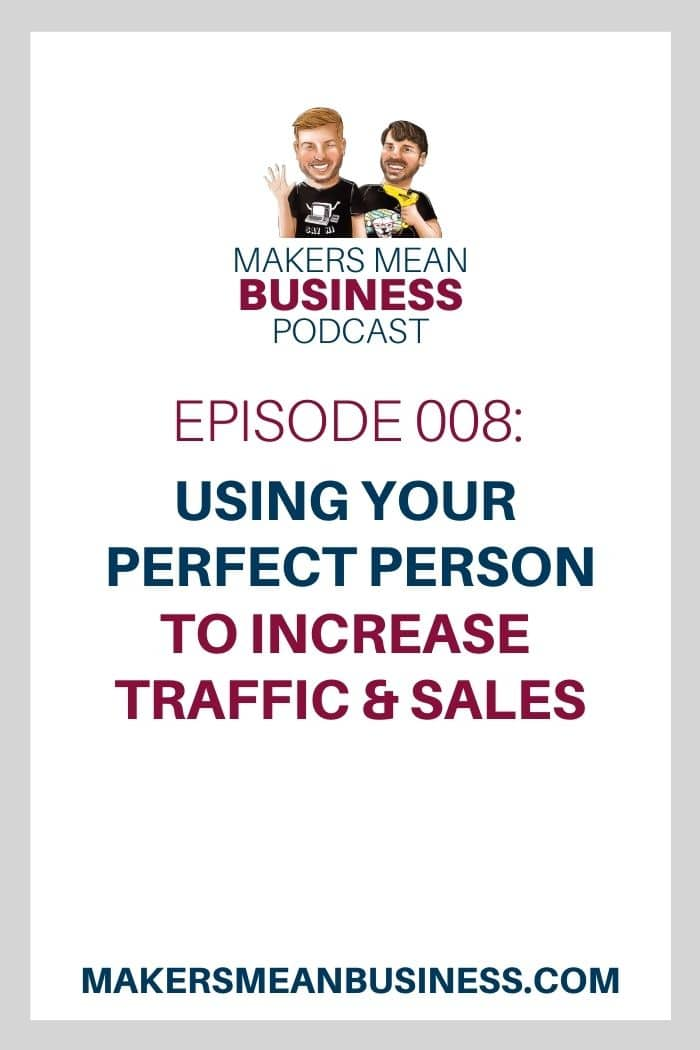 Makers Mean Business Episode 008: Using Your Perfect Person to Increase Traffic & Sales