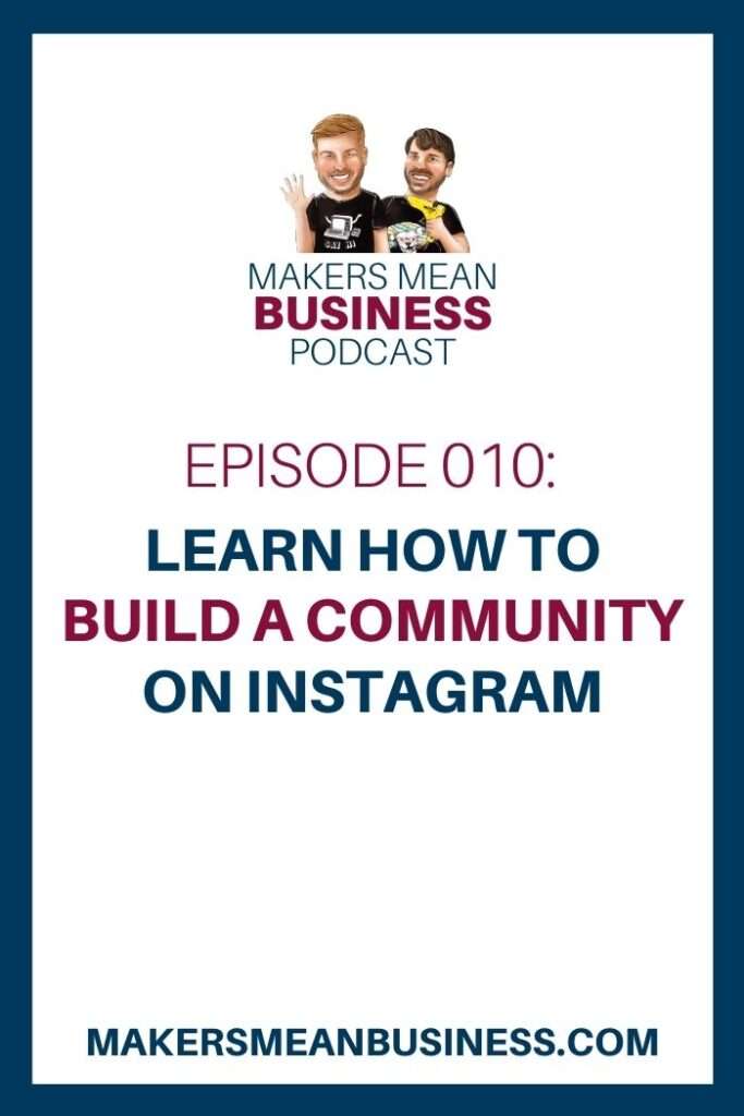 Makers Mean Business Podcast Episode 10: Learn How to Build a Community on Instagram