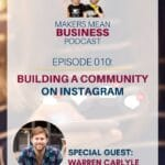 Makers Mean Business Podcast Episode 010: Building a Community on Instagram