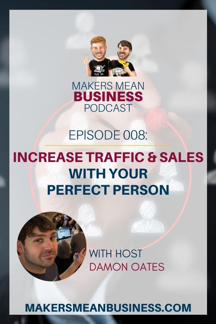 Makers Mean Business Episode 8: Increase Traffic and Sales with you Perfect Person