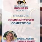 Makers Mean Business Podcast Ep. 17 - Community over Competition