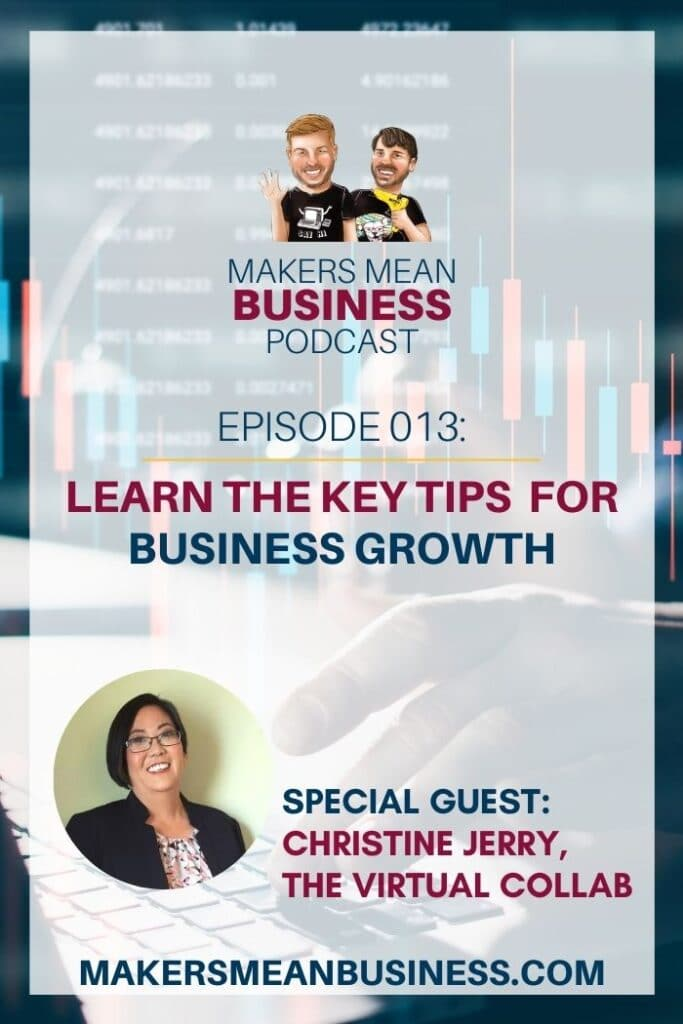 Makers Mean Business Podcast Episode 013 - Learn the Key Tips for Business Growth