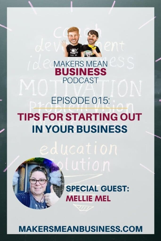Makers Mean Business Podcast Episode 015 - Tips for Starting Out in Your Business with Guest Mellie Mel