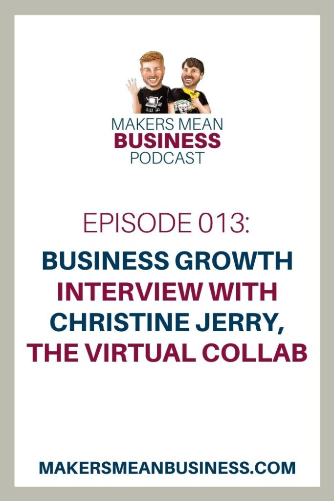 Makers Mean Business Podcast Episode 13 - Business Growth Interview with Christine Jerry, The Virtual Collab