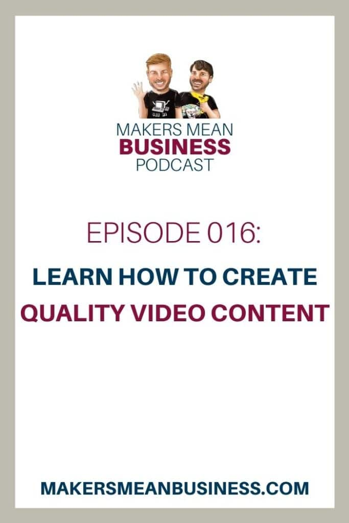 Makers Mean Business Podcast Episode 16: Learn How to Create Quality Video Content