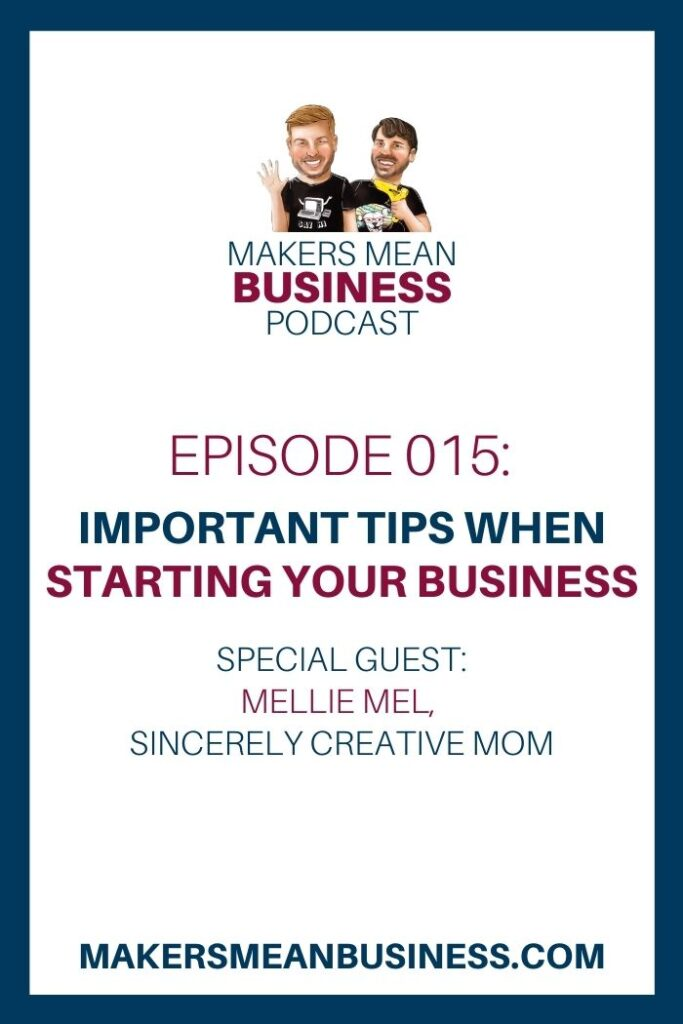 Makers Mean Business Podcast Episode 15: Important Tips when Starting your Business Special Guest: Mellie Mel, Sincerely Creative Mom