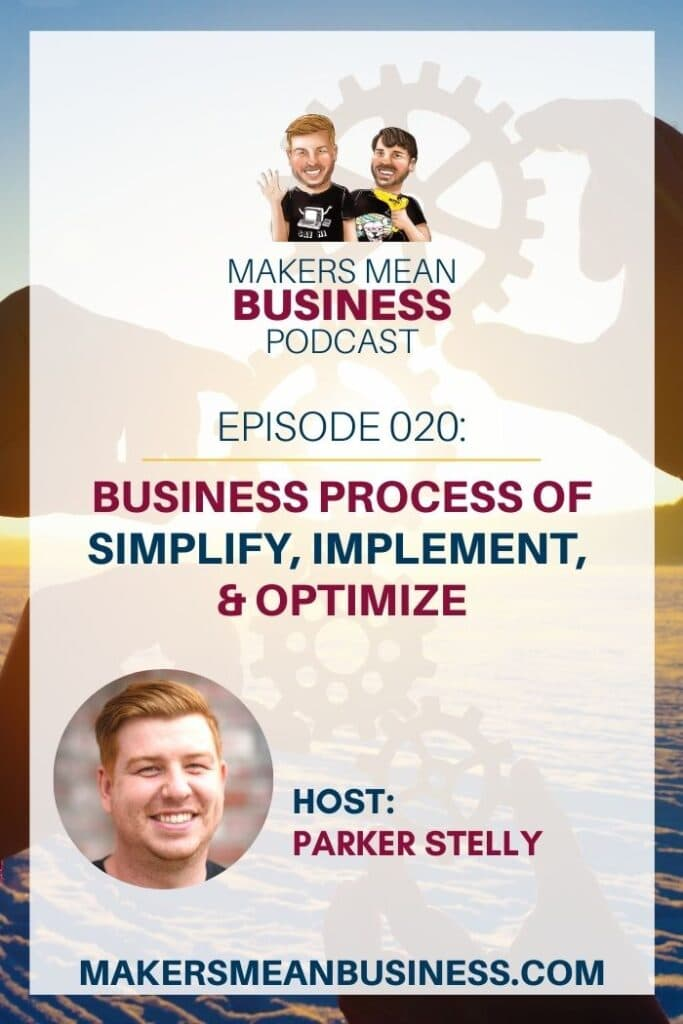 Makers Mean Business Episode 20 - Business Process of Simplify, Implement, & Optimize Host: Parker Stelly MakersMeanBusiness.com