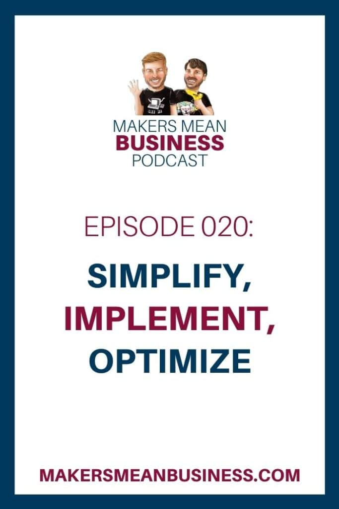 Makers Mean Business Podcast Episode 20 - Simplify, Implement, & Optimize MakersMeanBusiness.com