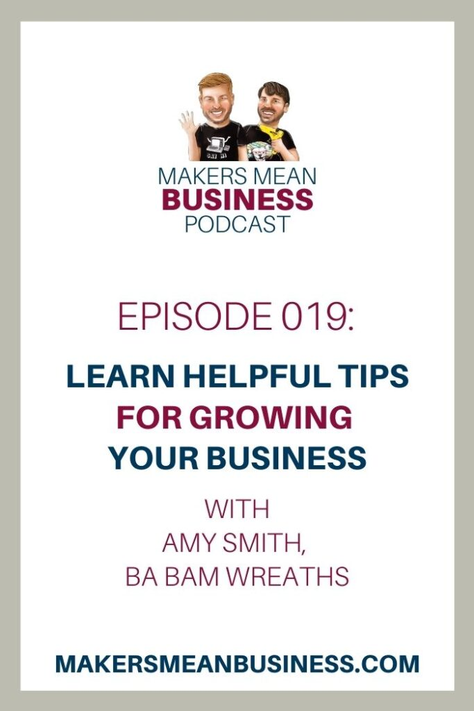Makers Mean Business Podcast Ep. 19 - Learn Helpful Tips for Growing Your Business With Amy Smith, Ba Bam Wreaths makersmeanbusiness.com