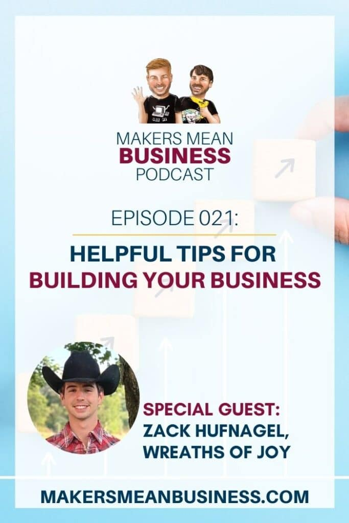 Makers Mean Business Podcast Episode 21 - Helpful Tips for Building Your Business Special Guest: Zack Hufnagel, Wreaths of Joy