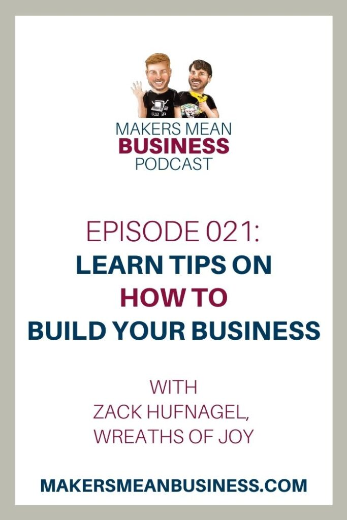 Makers Mean Business Podcast Episode 21 - Learn Tips for Building Your Business with Zack Hufnagel, Wreaths of Joy