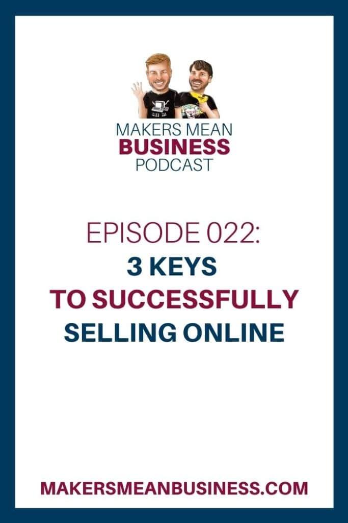 Makers Mean Business Podcast Episode 22 - 3 Keys to Successfully Selling Online