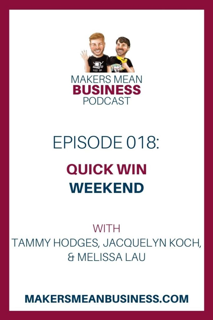Makers Mean Business Podcast Episode 018: Quick Win Weekend with Tammy Hodges, Jacquelyn Koch, & Melissa Lau