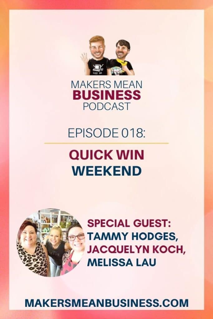 Makers Mean Business Podcast Episode 018: Quick Win Weekend Special Guests: Tammy Hodges, Jacquelyn Koch, & Melissa Lau