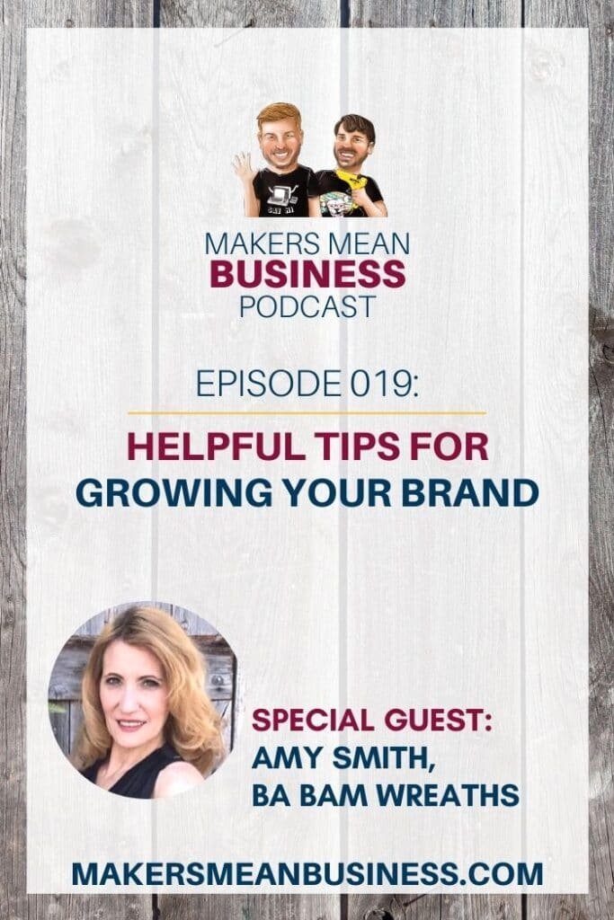 Makers Mean Business Podcast Ep. 19 - Helpful Tips for Growing Your Brand Special Guest: Amy Smith, Ba Bam Wreaths makersmeandbusiness.com