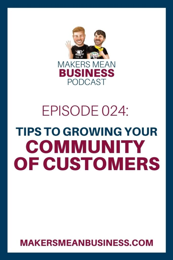 Makers Mean Business Podcast Episode 24 - Tips to Growing Your Community of Customers
