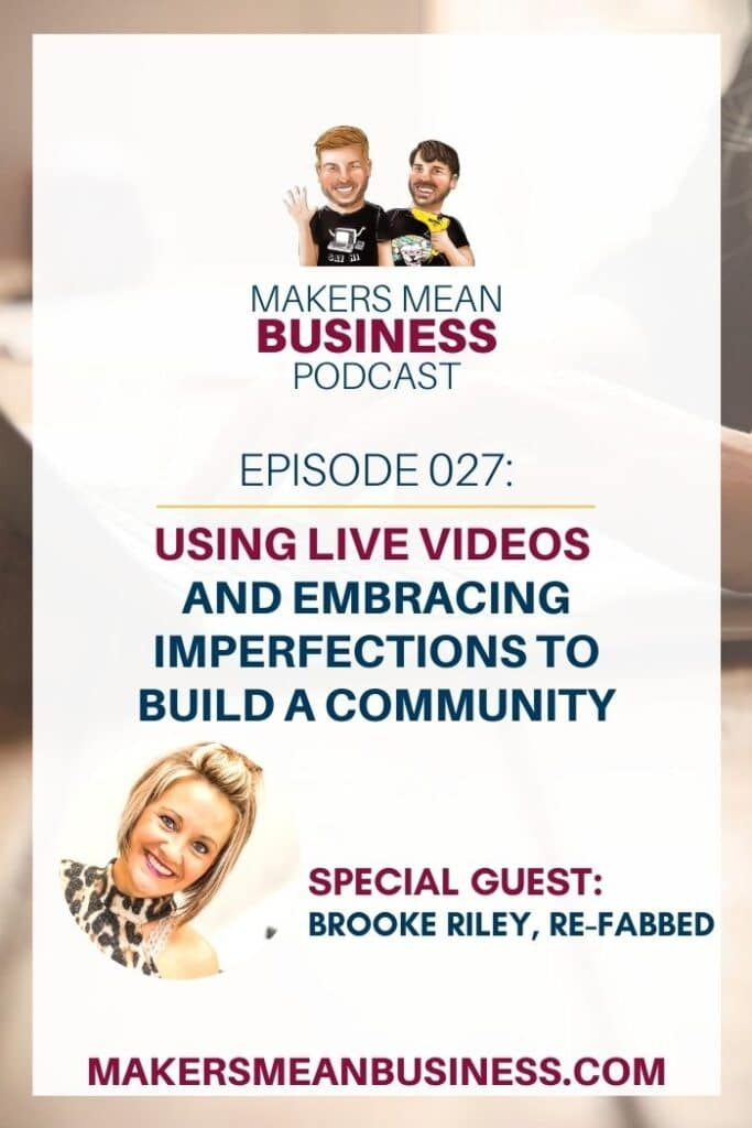 Makers Mean Business Podcast Episode 027 - Using Live Videos And Embracing Imperfections To Build a Community