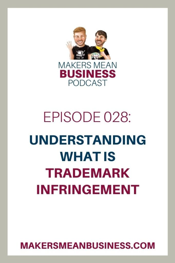 Makers Mean Business Podcast Ep. 028 - Understanding What Is Trademark Infringement