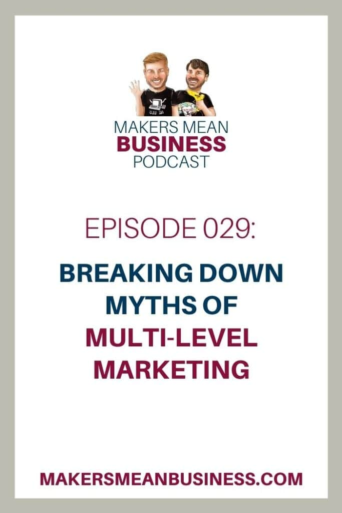 Makers Mean Business Podcast Episode 029 - Breaking Down Myths of Multi-Level Marketing