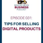 Makers Mean Business Podcast Ep. 31 - Tips for Selling Digital Products