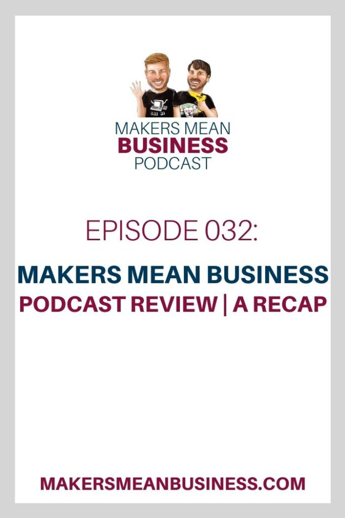 MMB Podcast Ep. 32 - Makers Mean Business Podcast Review A Recap