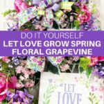 DIY Let Love Grow Spring Floral Grapevine